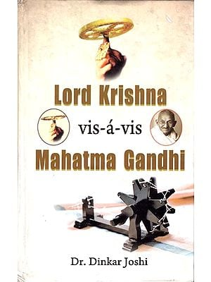 Lord Krishna Vis -a-Vis Mahatma Gandhi (An Analytical Study of Their Thoughts and Deeds)