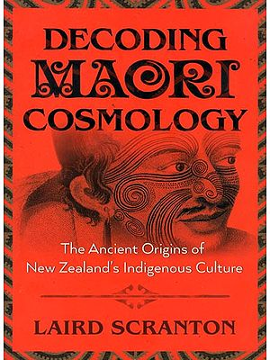 Decoding Maori Cosmology - The Ancient Origins of New Zealand's Indigenous Culture