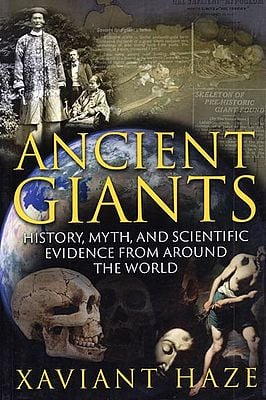 Ancient Giants - History, Myth, and Scientific Evidence from Around the World