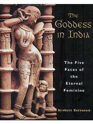 The Goddess in India - The Five Faces of The Eternal Feminine