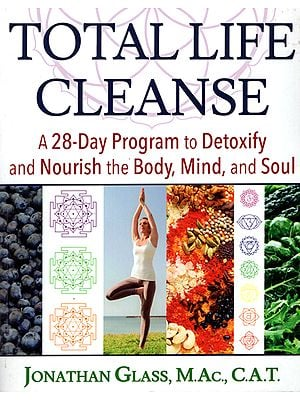 Total Life Cleanse (A 28-Day Program to Detoxify And Nourish The Body, Mind And Soul)