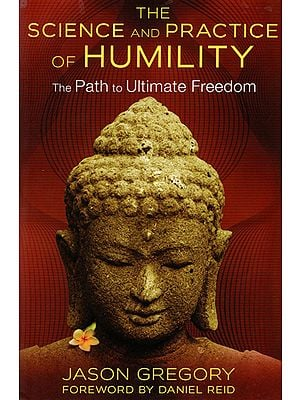 The Science and Practice of Humility (The Path to Ultimate Freedom)