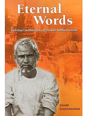 Eternal Words - Spiritual Instructions of Swami Adbhutananda