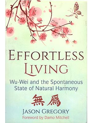 Effortless Living (Wu-Wei and the Spontaneous State of Natural Harmony)