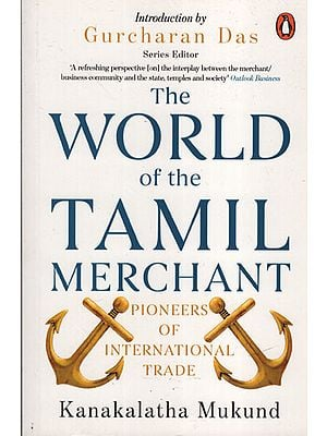 The World of the Tamil Merchants (Pioneers of International Trade)