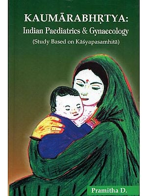 Kaumarabhrtya: Indian Paediatrics & Gynaecology (Study Based on Kasyapasamhita)
