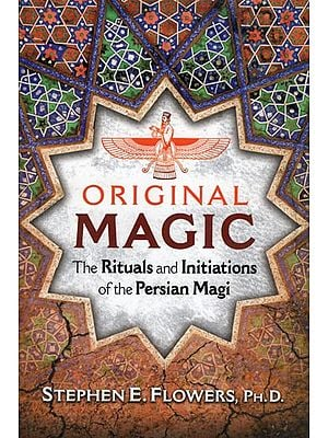 Original Magic - The Rituals and Initiations of the Persian Magi
