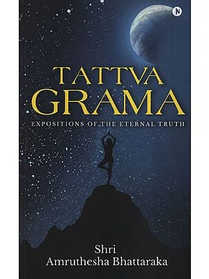 Tattva Grama (Expositions of The Eternal Truth)
