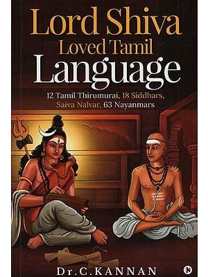 Lord Shiva Loved Tamil Language (12 Tamil Thirumurai, 18 Siddhars, Saiva Nalvar, 63 Nayanmars)