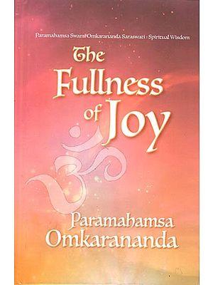 The Fullness of Joy (Paramahamsa Swami Omkarananda Saraswati Spiritual Wisdom)