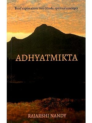 Adhyatmikta (Brief Explorations into Hindu Spiritual Concepts)