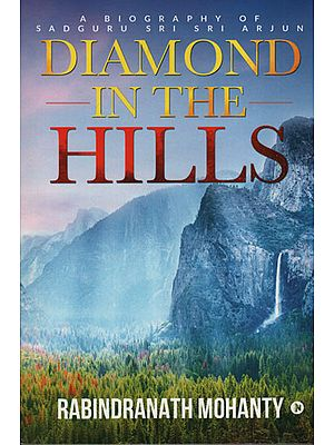 Diamond in The Hills (A Biography of Sadguru Sri Sri Arjun)