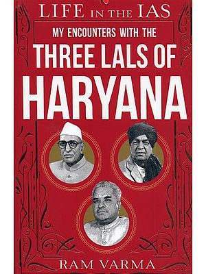 My Encounters With The Three Lals of Haryana (Life in The IAS)