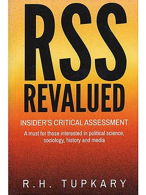 RSS Revalued - Insider's Critical Assessment (A Must for Those Interested in Political Science, Sociology, History and Media)