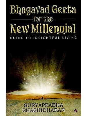 Bhagavad Geeta for The New Millennial - Guide to Insighful Living