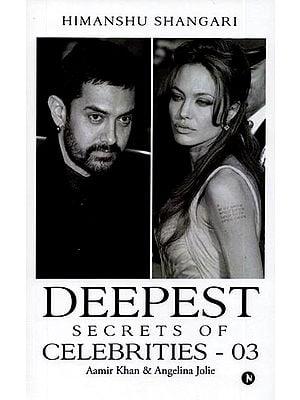 Deepest Secrets of Celebrities - 03 (Aamir Khan & Angelina Jolie)