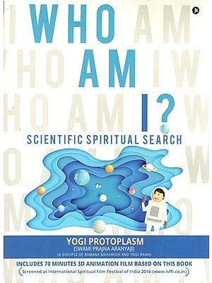 Who Am I (Scientific Spiritual Search)