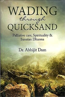 Wading Through Quicksand (Palliative care, Spirituality and Sanatan Dharma)