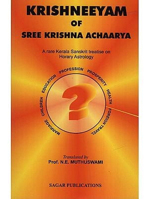 Krishneeyam of Sree Krishna Achaarya (A rare Kerala Sanskrit treatise on Horary Astrology)