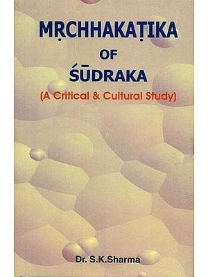 Mrchhakatika of Sudraka (A Critical & Cultural Study)