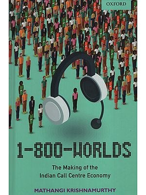 1-800-Worlds (The Making of The Indian Call Centre Economy)