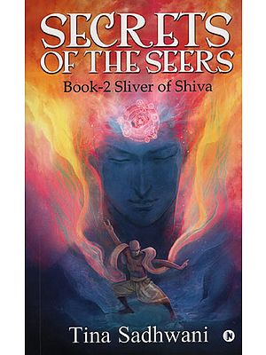 Secrets of The Seers (Book-2 Sliver of Shiva)