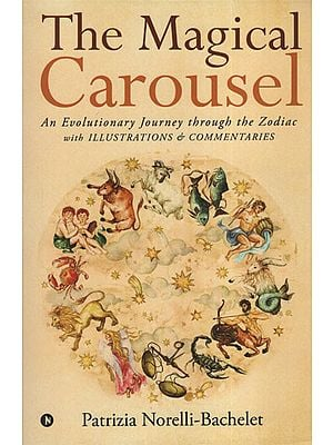 The Magical Carousel  (An Evolutionary Journey Through The Zodiac with Illustrations and Commentaries)
