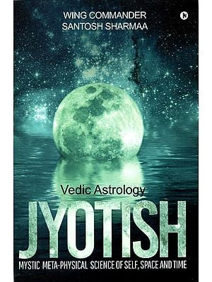 Jyotish - Vedic Astrology (Mystic Meta-Physical Science of Self, Space and Time)
