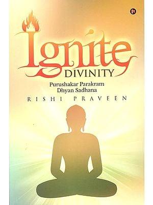 Ignite Divinity (Purushakar Parakram, Dhyan Sadhana)