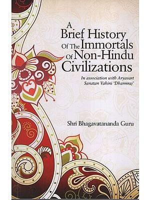 A Brief History of the Immortals of Non-Hindu Civilizations (In association with Aryavart Sanatan Vahini 'Dharmraj')