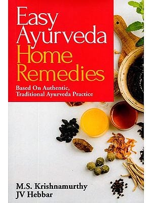 Easy Ayurveda Home Remedies (Based on Authentic, Traditional Ayurveda Practice)