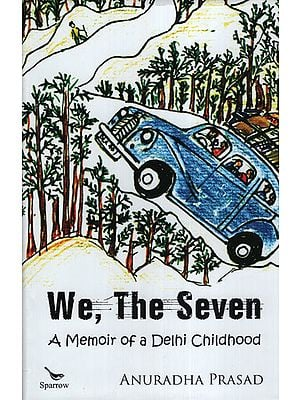 We, The Seven: A Memoir of a Delhi Childhood