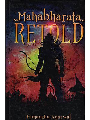 Mahabharata Retold (Part - 1)