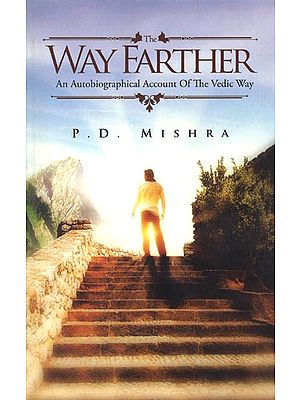 The Way Farther (An Autobiographical Account of the Vedic Way)