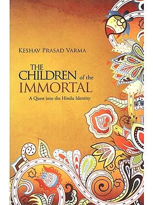 The Children of the Immortal (A Quest into the Hindu Identity)