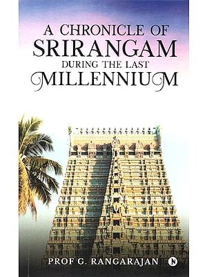 A Chronicle of Srirangam During the Last Millennium