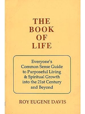 The Book of Life (Everyone's Common Sense Guide to Purposeful Living & Spiritual Growth Into the 21st Century and Beyond)
