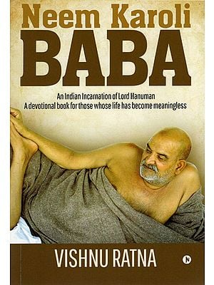 Neem Karoli Baba (An Indian Incarnation of Lord Hanuman- A Devotional Book for Those Whose Life Has Become Meaningless)