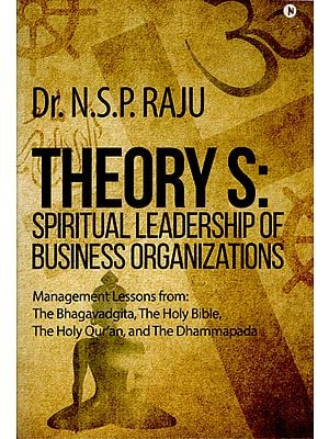 Theory S: Spiritual Leadership of Business Organizations (Management Lessons From : The Bhagavadgita, The Holy Bible, The Holy Qur'an, and The Dhammapada)