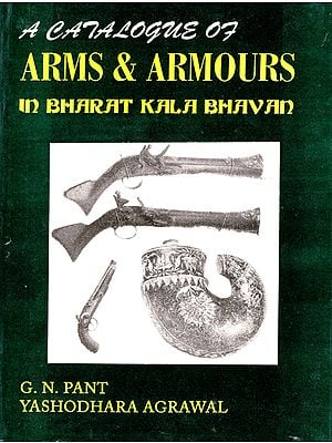 A Catalogue of Arms & Armours In Bharat Kala Bhavan (An Old and Rare Book)