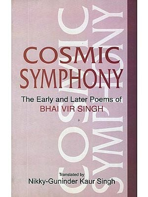 Cosmic Symphony (The Early and Later Poems of Bhai Vir Singh)