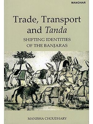Trade, Transport And Tanda (Shifting Identities Of The Banjaras)