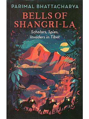 Bells of shangri-La (Scholars, Spies, Invaders in Tibet)