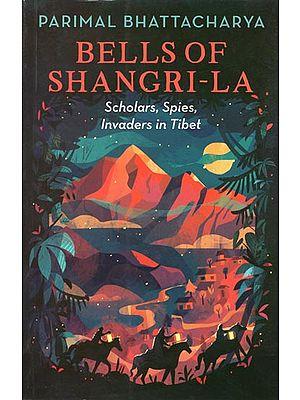 Bells of shangri-La (Scholars, Spies, Invaders in Tibet)