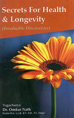 Secrets For Health and Longevity (Invaluable Discoveries)