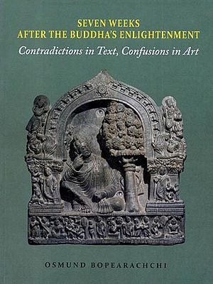 Seven Weeks After the Buddha's Enlightenment (Contradictions in Text, Confusions in Art)