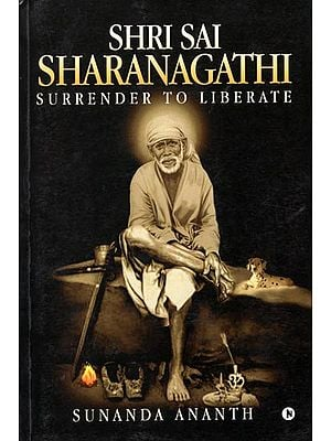 Shri Sai Sharanagathi (Surrender to Liberate)