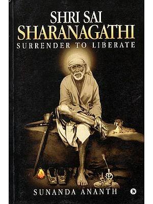 Shri Sai Sharanagathi (Surrender to Liberate)