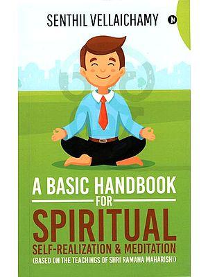 A Basic Handbook for Spiritual (Self Realization and Meditation)