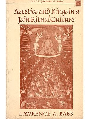 Ascetics And Kings In A Jain Ritual Culture